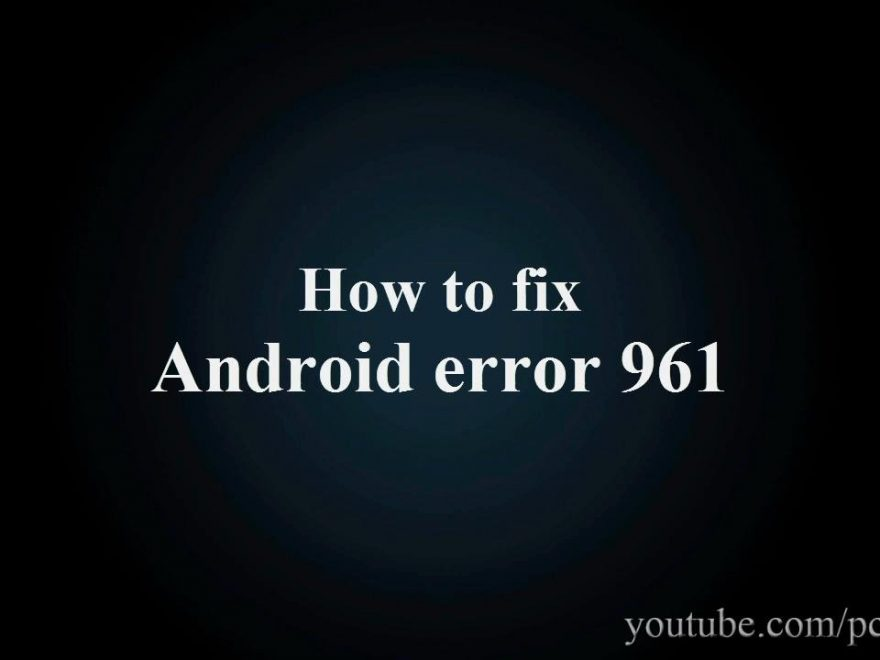 How-to-Fix-Error-961-in-Android-Play-Store